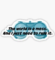 The World is a Mess...Dr. Horrible Sticker