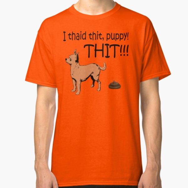I Said Sit, Puppy! Sit! Classic T-Shirt