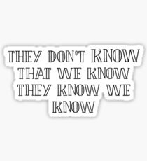 Friends - They don't *know* that we know! Sticker