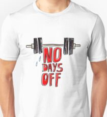 No days off Unisex T-Shirt