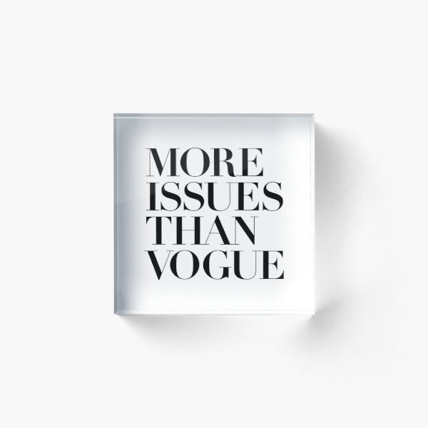 More issues than Vogue Acrylic Block