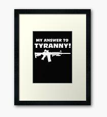 My Answer to Tyranny! Framed Print
