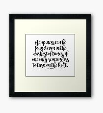 Happiness Can Be Found In The Darkest Of Times Framed Print