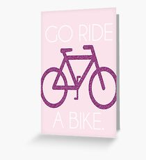 go ride a bike! Greeting Card