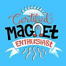 Certified Magnet Enthusiast by karmabees