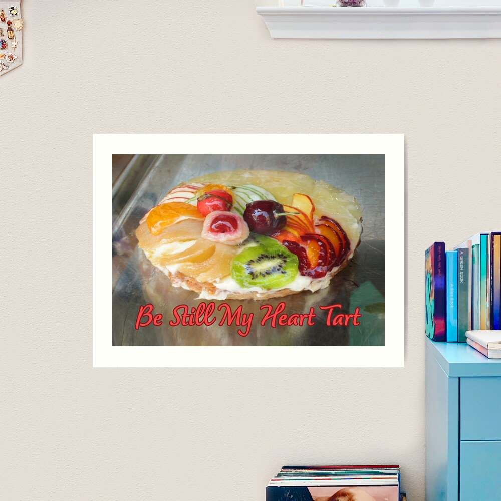 Be Still My Heart Tart. Art Print