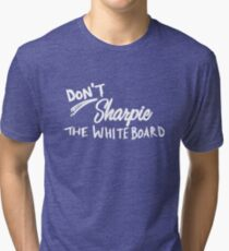 Don't Sharpie the Whiteboard Tri-blend T-Shirt