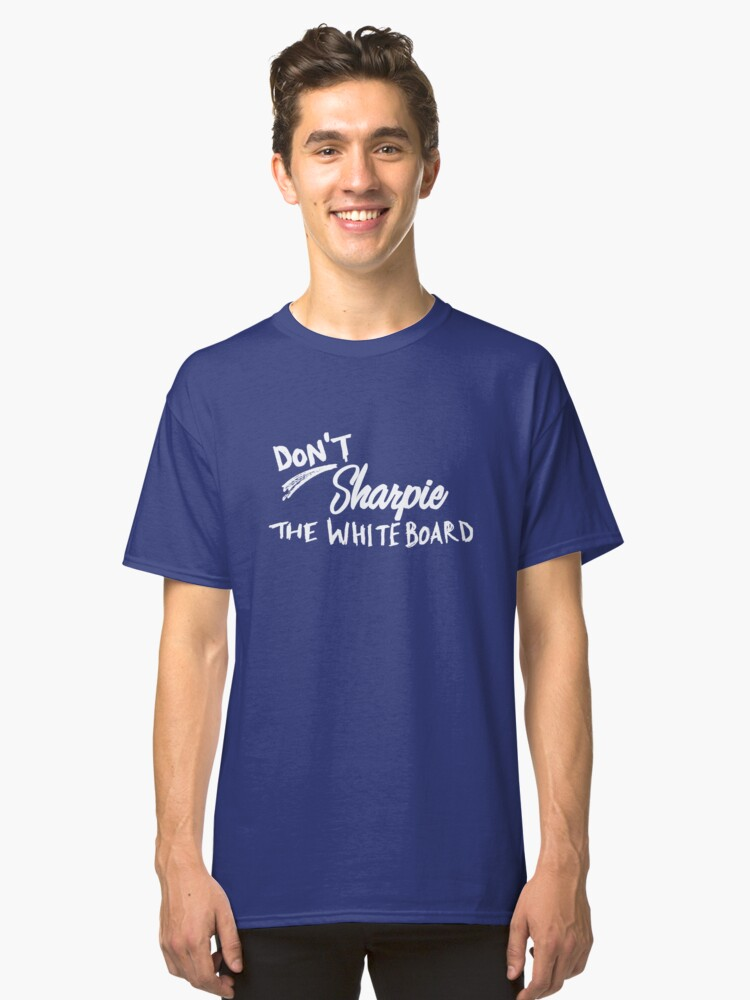 Alternate view of Don't Sharpie the Whiteboard Classic T-Shirt