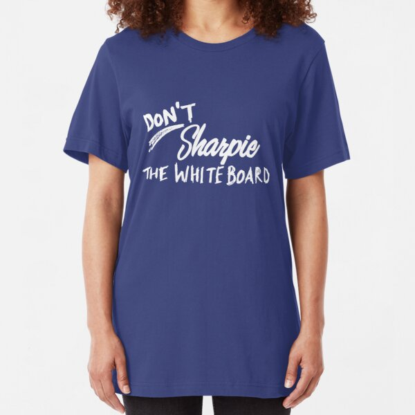 Don't Sharpie the Whiteboard Slim Fit T-Shirt