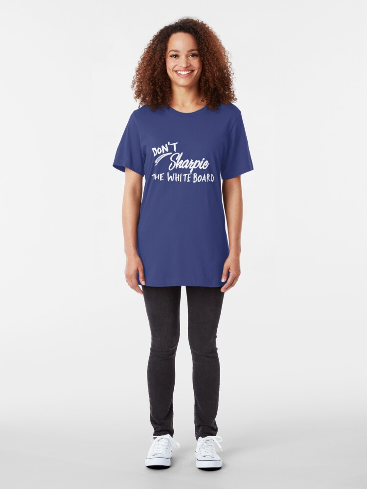 Alternate view of Don't Sharpie the Whiteboard Slim Fit T-Shirt