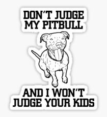 Don't judge my Pitbull and i won't judge your Kids Sticker