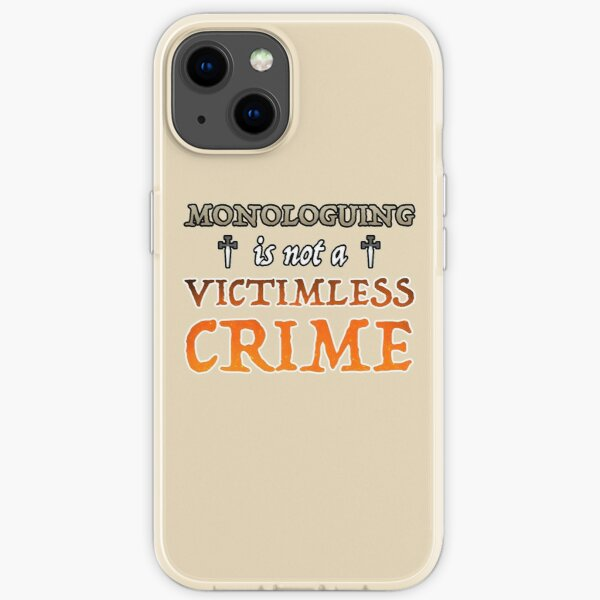 Monologuing Is Not A Victimless Crime iPhone Soft Case