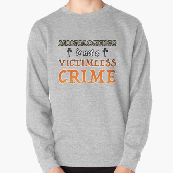 Monologuing Is Not A Victimless Crime Pullover Sweatshirt