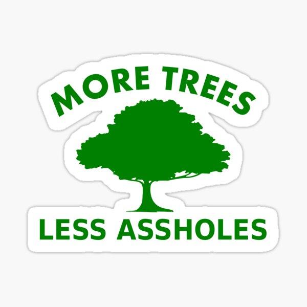More trees, less assholes Sticker