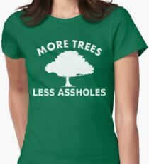 More trees, less assholes Women's Fitted T-Shirt