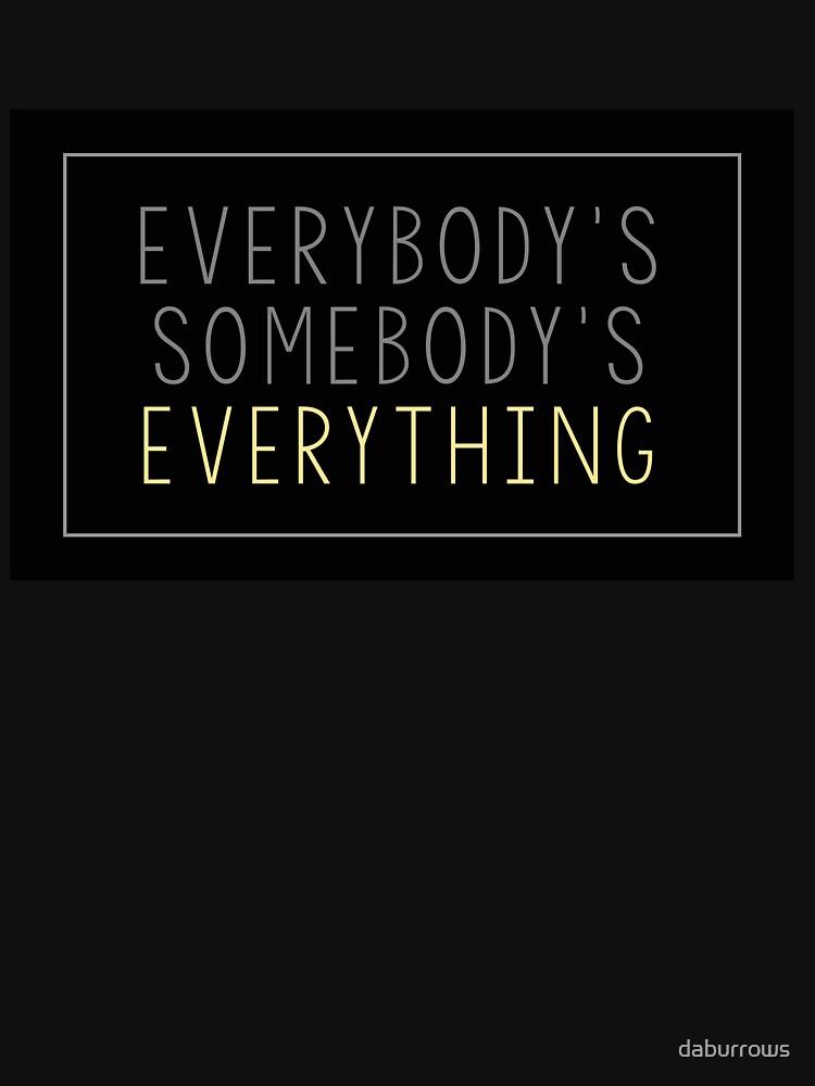 Everybody's Somebody's Everything  by daburrows