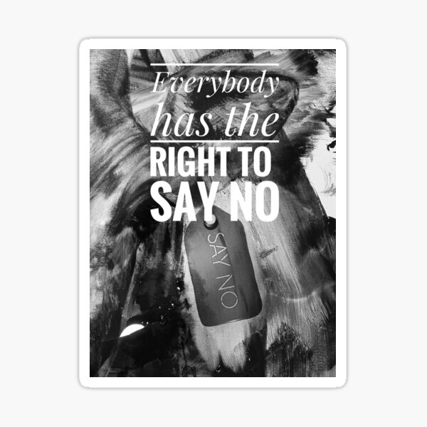 Say No  Everybody has the right to say no Sticker