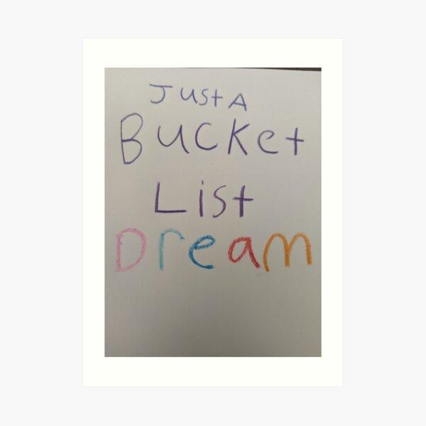 Just a bucket list dream Art Print
