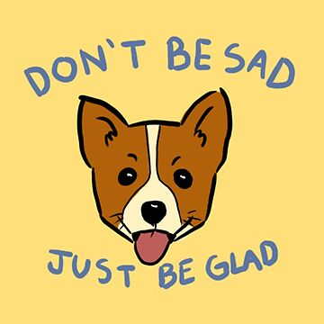 Why be sad when you have corgis? by el-swain