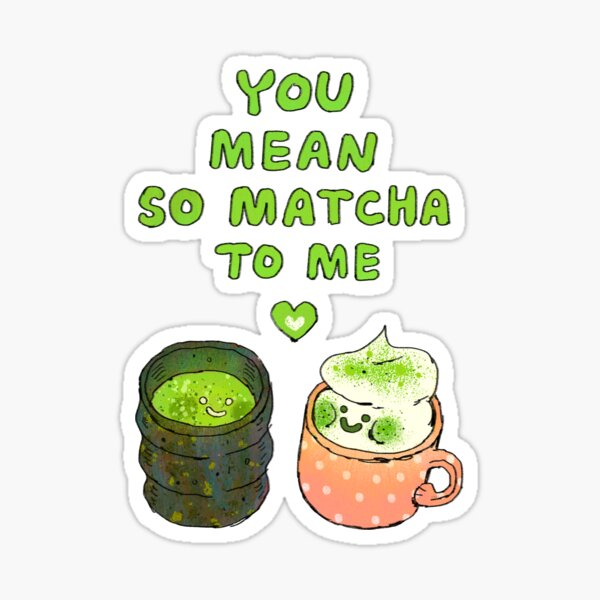 You Mean So Matcha to Me Sticker