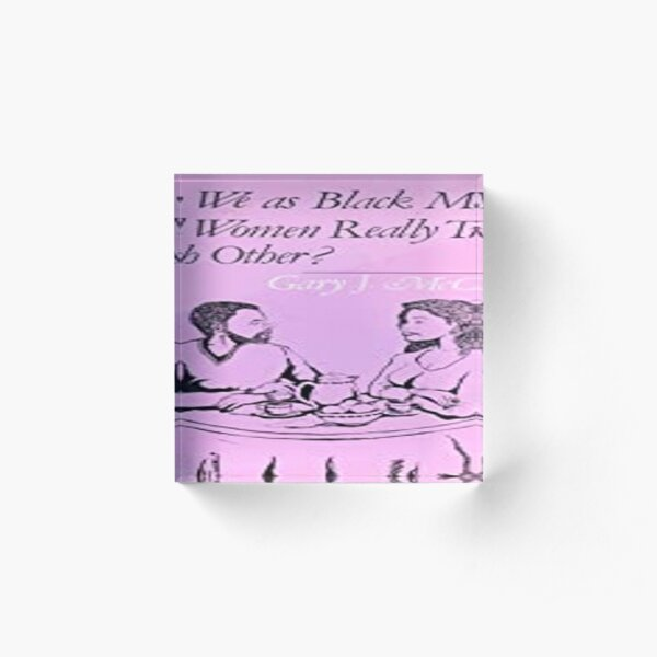 Can We as Black Men and Women Really Trust Each Other? Acrylic Block