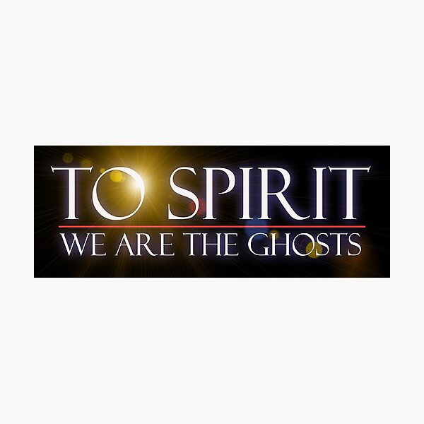 To Spirit We Are The Ghosts Photographic Print