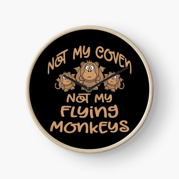 Not My Coven. Not My Flying Monkeys! Cheeky Witch® Clock
