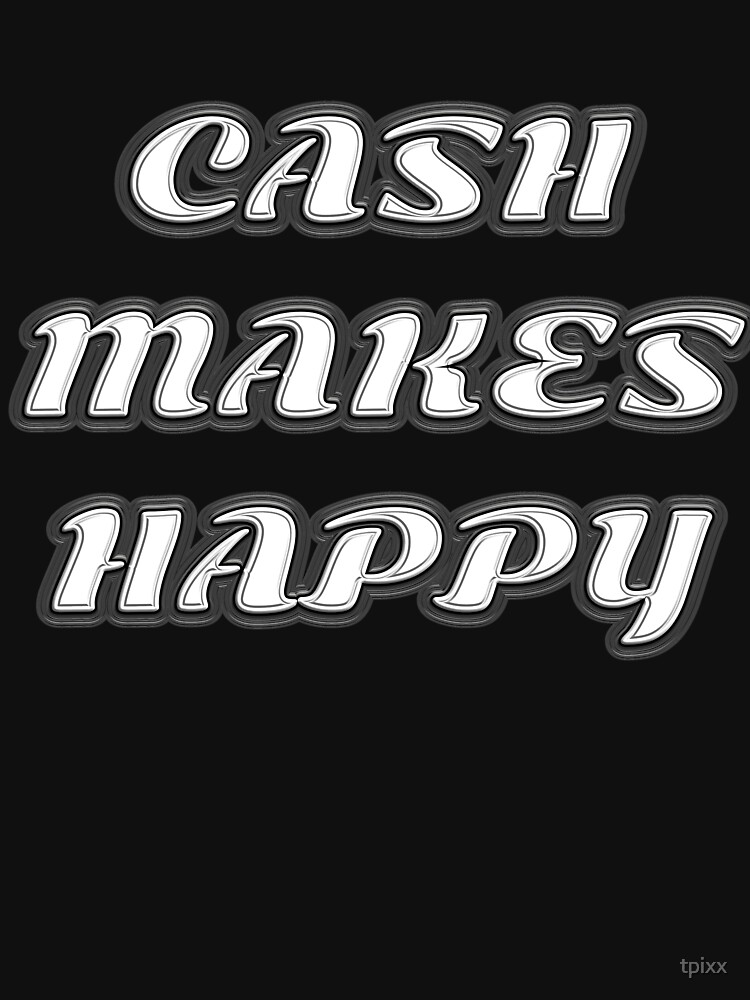 Cash Makes Happy by tpixx