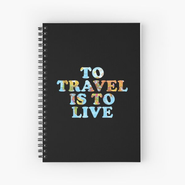 To Travel is to Live Spiral Notebook