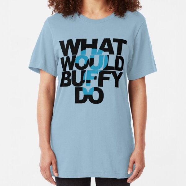 What Would Buffy Do? Slim Fit T-Shirt