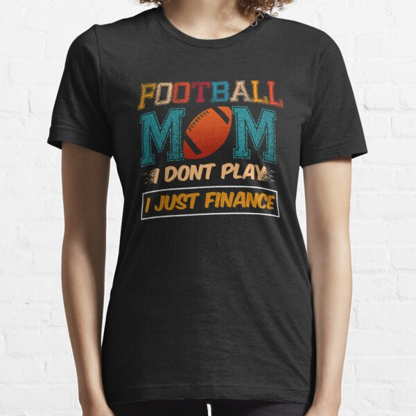 Football Mom I Dont Play I Just Finance Colorized Essential T-Shirt