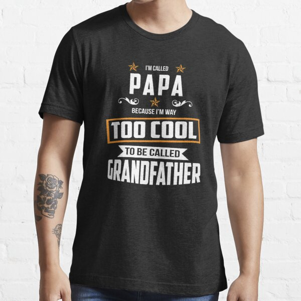Papa Because Too Cool To Be Called Grandfather Essential T-Shirt