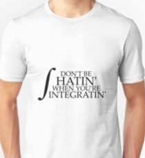 Don't be Hatin' when you're Integratin' (without 'dx') T-Shirt