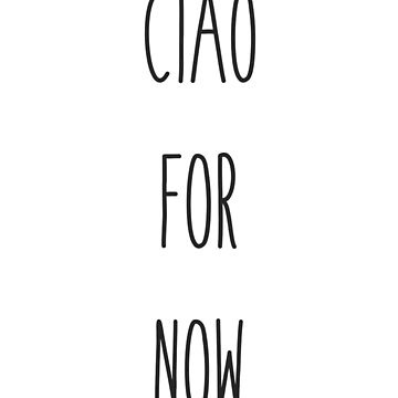 Ciao For Now! by GR3AVE5Y