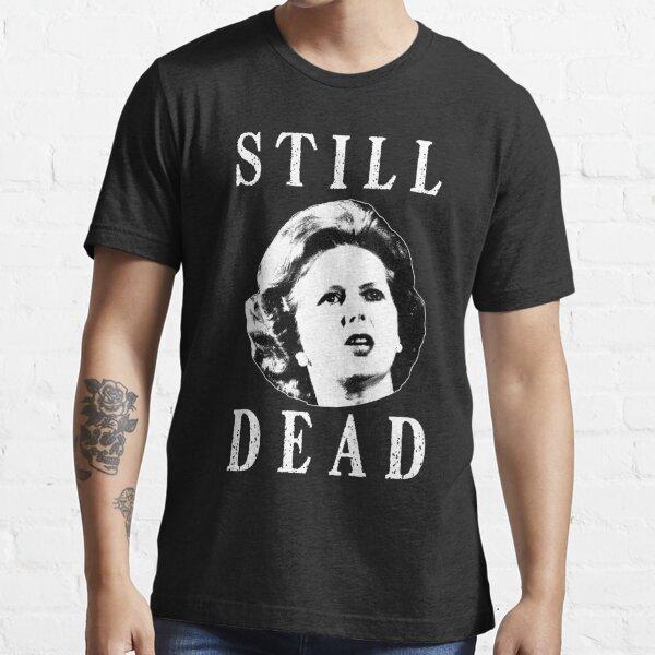 Margret Thatcher is still dead Essential T-Shirt