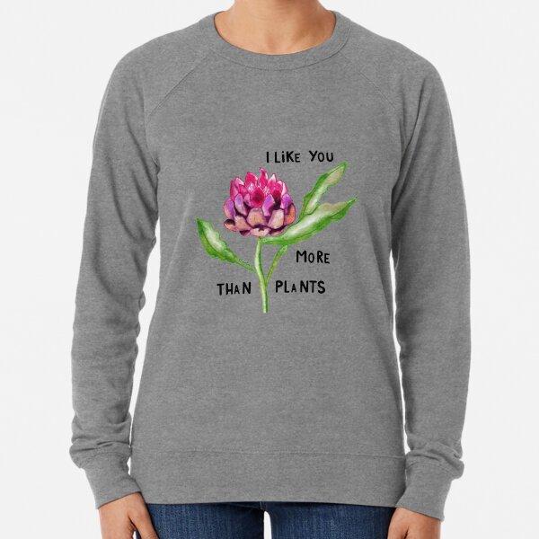 I Like You More Than Plants Lightweight Sweatshirt