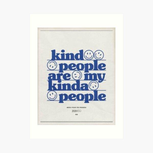 Kind People Are My Kinda People Art Print