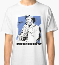 Muddy Waters - Father of modern Chicago Blues Classic T-Shirt