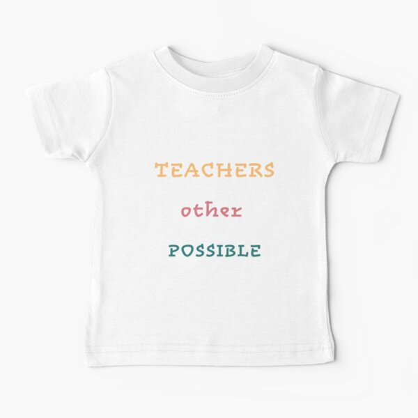 Teachers make all other occupations possible (white) Baby T-Shirt