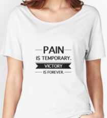 Pain is Temporary, Victory is Forever Women's Relaxed Fit T-Shirt