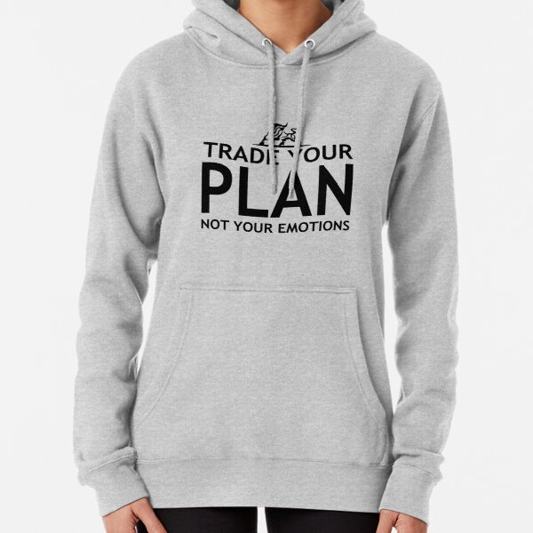 Trade Your Plan Not Your Emotions! Just for investors/traders Pullover Hoodie