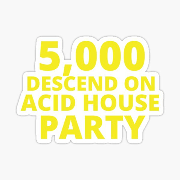 5,000 Descend on Acid House Party | Headline Sticker