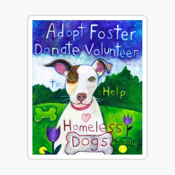 Adopt, Foster, Donate, Volunteer to Help Save Homeless Dogs  Sticker