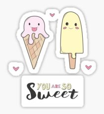 You are so sweet Sticker