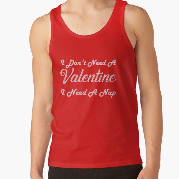 I Don't Need A Valentine I Need A Nap Tank Top