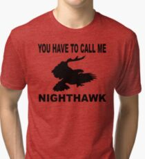Stepbrothers - You Have To Call Me Nighthawk  Tri-blend T-Shirt