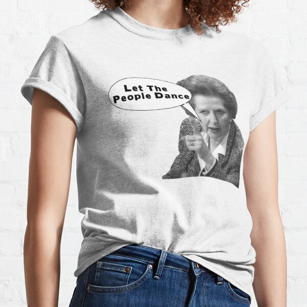 Thatcher | Let The People Dance Classic T-Shirt