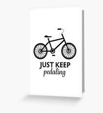 Bike Quote - Just Keep Pedaling Greeting Card
