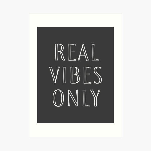 REAL VIBES ONLY 08 Art Print