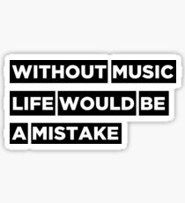 Without music life would be a mistake Sticker